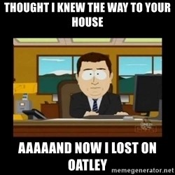 poof it's gone guy - Thought I knew the way to your house Aaaaand now I lost on Oatley