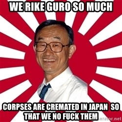 Crazy Perverted Japanese Businessman - we rike guro so much corpses are cremated in japan  so that we no fuck them