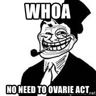 trolldad - whoa no need to ovarie act