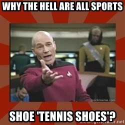 Annoyed Picard - Why the hell are all sports shoe 'tennis shoes'?