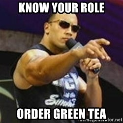 Dwayne 'The Rock' Johnson - Know your role Order green tea