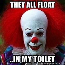 Pennywise the Clown - They all float ..in my toilet