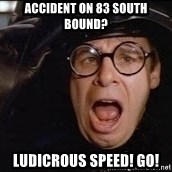 Spaceballs - ACCIDENT ON 83 SOUTH BOUND? LUDICROUS SPEED! GO!