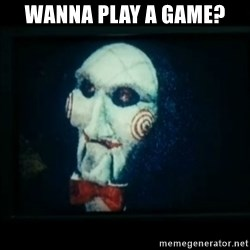 SAW - I wanna play a game - Wanna play a game?