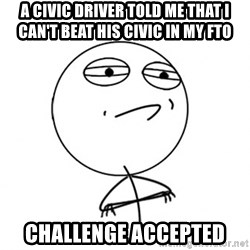 Challenge Accepted HD - A Civic driver told me that i can't beat his civic in my fto Challenge accepted