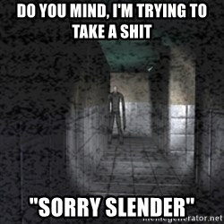 """Slender game - do you mind, i'm trying to take a shit """"sorry slender"""""""