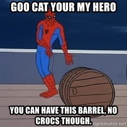 Spiderman and barrel - Goo cat your my hero You can have this barrel, no crocs though.