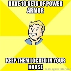 Fallout 3 - have 10 sets of power armor  keep them locked in your house