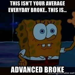 Advanced Darkness - This isn't your average everyday broke.. this is... Advanced Broke