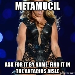 Beyonce SuperBowl face - metamucil ask for it by name, find it in the antacids aisle