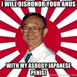 Crazy Perverted Japanese Businessman - I will dishonor your anus  With my asoggy Japanese penis!