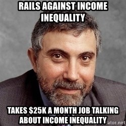 Krugman - rails against income inequality takes $25K a month job talking about income inequality