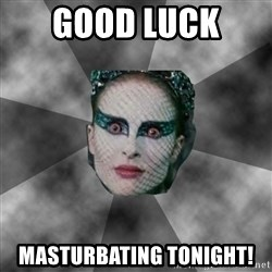 Black Swan Eyes - GOod luck  MASTURBATING tonight!