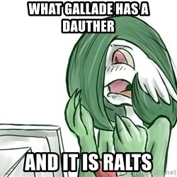 Pokemon Reaction - what gallade has a dauther  and it is ralts