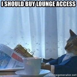 Sophisticated Cat - I SHOULD BUY LOUNGE ACCESS