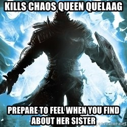 Dark Souls Dreamagus - Kills chaos queen quelaag Prepare to feel when you find about her sister