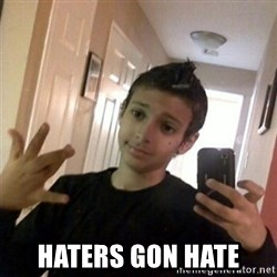 Thug life guy -  Haters gon hate