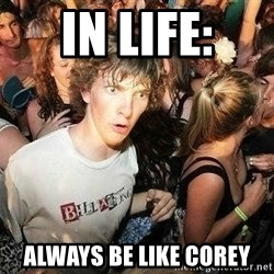 -Sudden Clarity Clarence - In LIFE: Always be like corey