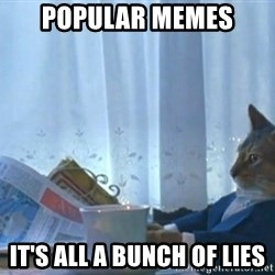 Sophisticated Cat - popular memes it's all a bunch of lies