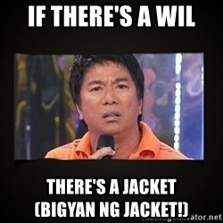 Willie Revillame me - IF THERE's A WIL THERE'S A JACKET                    (BIGYAN NG JACKET!)