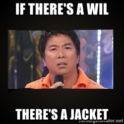 Willie Revillame me - IF THERE's A WIL THERE's A JACKET
