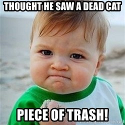 Victory Baby - Thought he saw a dead cat piece of trash!