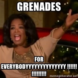 The Giving Oprah - grenades for everybodyyyyyyyyyyyyyy !!!!!!!!!!!!!!!
