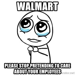 pleaseguy  - walmart please stop pretending to care about your employees