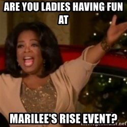 The Giving Oprah - Are you ladies having fun at  marilee's RISE Event?