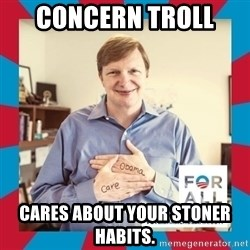 Jim Messina - Concern Troll  cares about your stoner habits.