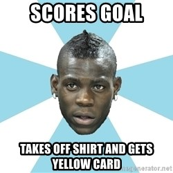 Balotelli - Scores Goal Takes off shirt and gets yellow card