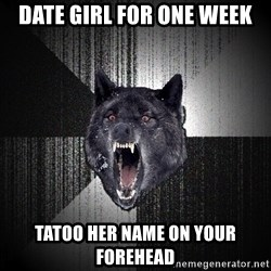Insanity Wolf - Date girl for one week Tatoo her name on your forehead