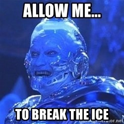 Mr. Freeze - Allow Me... To break the ice