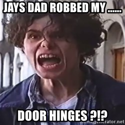 Stone Cold (Link) I'VE GOT - Jays dad robbed my ...... Door hinges ?!?