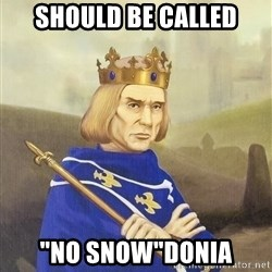 """Disdainful King - should be called """"no snow""""donia"""