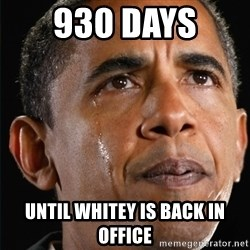 Obama Crying - 930 Days  Until Whitey Is Back In Office