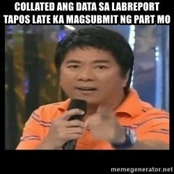 You don't do that to me meme - Collated ang data sa labreport tapos late ka magsubmit ng part mo