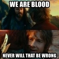 Never Have I Been So Wrong - We are blood Never will that be wrong