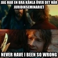 Never Have I Been So Wrong - Jag har en bra känla över det här juridikseminariet never have i been so wrong