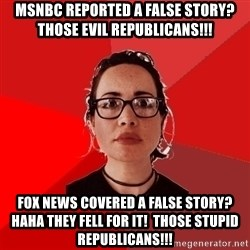 Liberal Douche Garofalo - MSNBC reported a false story?  those evil republicans!!! fox news covered a false story?  haha they fell for it!  those stupid republicans!!!