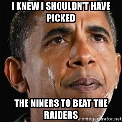 Obama Crying - I Knew I Shouldn't Have Picked The Niners To Beat The Raiders