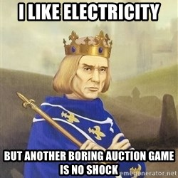 Disdainful King - I like electricity But Another boring auction game is no shock