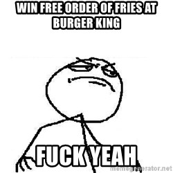 Fuck Yeah - win free order of fries at burger king fuck yeah