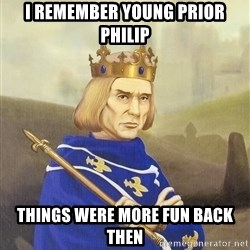 Disdainful King - i remember young prior philip things were more fun back then