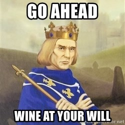 Disdainful King - Go ahead wine at your will