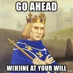 Disdainful King - Go ahead w(h)ine at your will