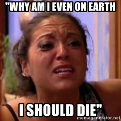 """Crying Girl Jersey Shore - """"Why am I even on earth I should die"""""""