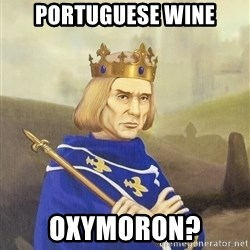 Disdainful King - portuguese wine oxymoron?