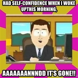 annd its gone - Had self-confidence When I woke upthis morning, AAAAAAANNNDD it's GONE!!