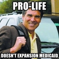 Rick Perry - Pro-LIFE doesn't expansion medicaid